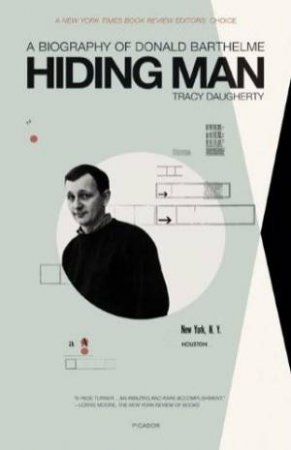 Hiding Man: A Biography of Donald Barthelme by Tracy Daugherty
