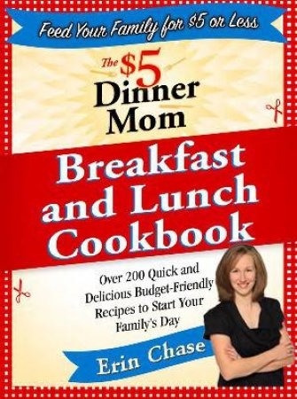 $5 Dinner Mom Breakfast and Lunch Cookbook by Erin Chase