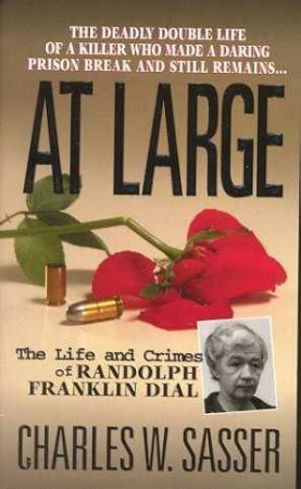 At Large: The Life And Crimes Of Randolph Franklin Dial by Charles Sasser
