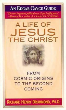 Edgar Cayce Guide: A Life Of Jesus The Christ by Dr Richard Henry Drummond  - 9780312960575 - QBD Books