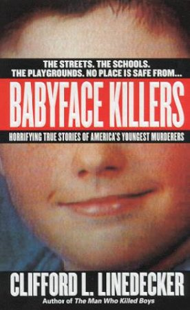 Babyface Killers by Clifford L Linedecker