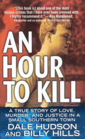An Hour To Kill: A True Story Of Love, Murder And Justice by Dale Hudson & BillyHills