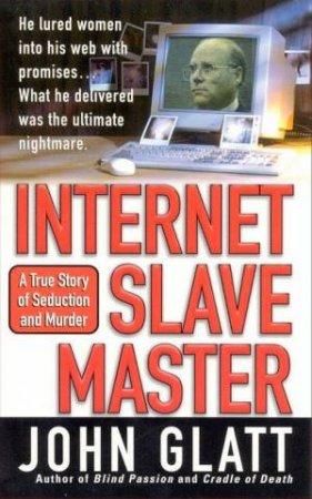 Internet Slave Master by John Glatt
