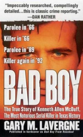 Bad Boy: The Most Notorious Serial Killer In Texas History by Gary M Lavergne