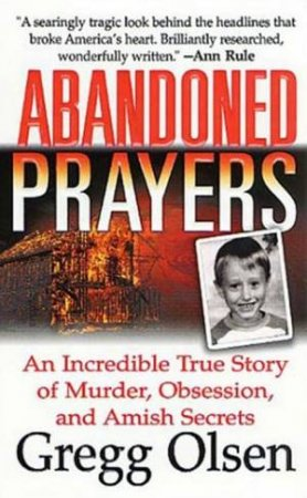 Abandoned Prayers: Murder, Obsession And Amish Secrets by Greg Olsen