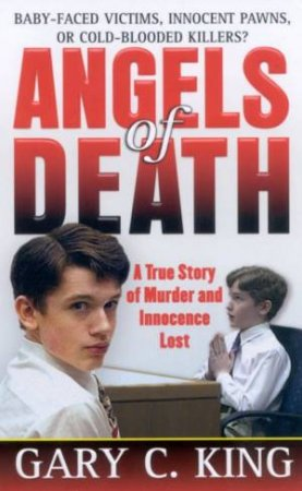 Angels Of Death: A True Story Of Murder And Innocence Lost by Gary C King
