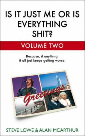 Is it Just Me or is Everything Shit?, Vol 2 by Steve Lowe & Alan McArthur