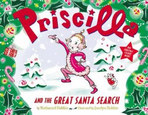Priscilla and the Great Santa Search by Nathaniel Hobbie & Jocelyn Hobbie