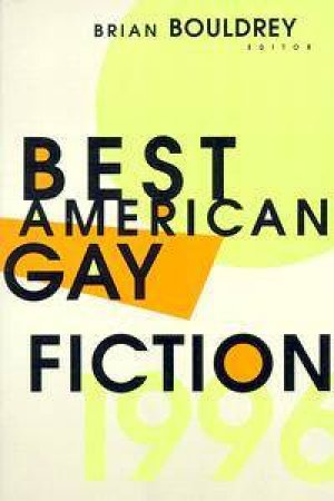 Best American Gay Fiction 1 by Brian Bouldrey