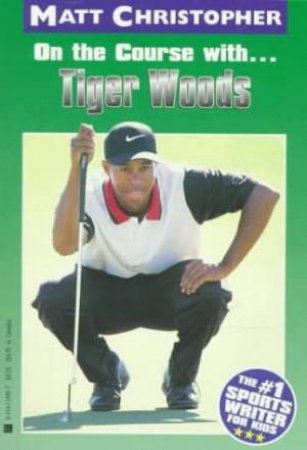 On The Course With Tiger Woods by Matt Christopher