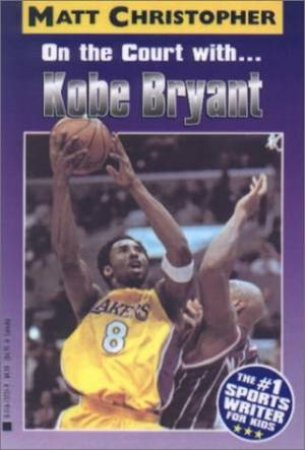 On The Court With: Kobe Bryant by Matt Christopher