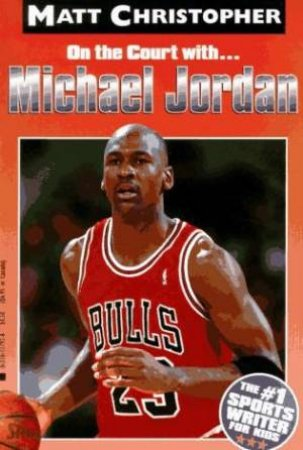 On The Court With: Michael Jordan by Matt Christopher