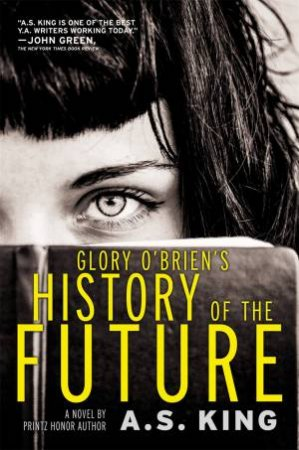Glory O'Brien's History Of The Future by A S King