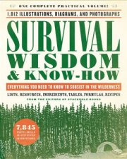 Survival Wisdom And Know How: Everything You Need To Know To Subsist In The Wilderness by The Editors of