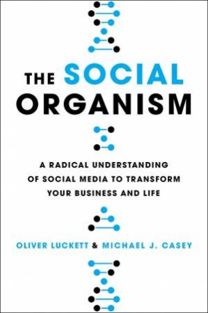 The Social Organism by Oliver Luckett & Michael Casey