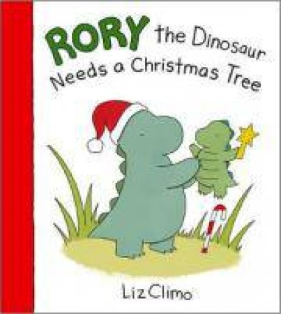 Rory The Dinosaur Needs A Christmas Tree by Liz Climo
