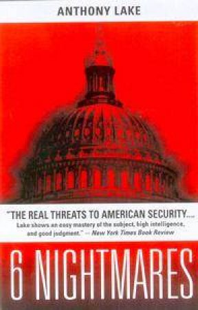 6 Nightmares: Real Threats To American Security by Anthony Lake