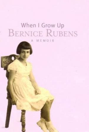 When I Grow Up: A Memoir by Bernice Rubens