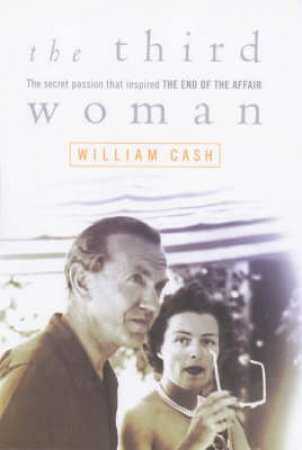 The Third Woman: Graham Greene & Catherine Walston by William Cash
