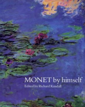 Monet By Himself by Richard Kendall