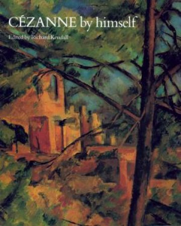 Cezanne By Himself by Richard Kendall