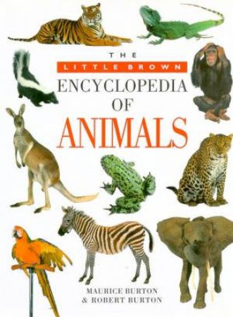 The Little Brown Encyclopedia Of Animals by Maurice & Robert Burton