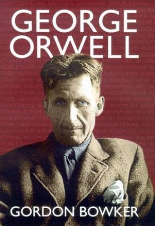 George Orwell by Gordon Bowker