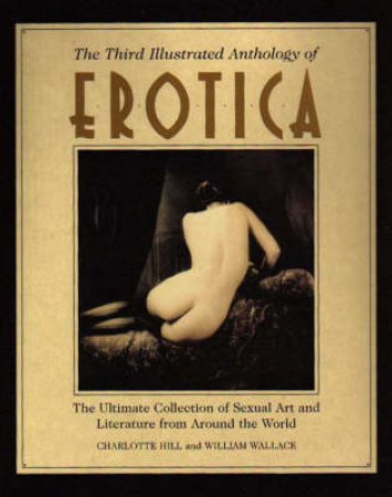 The Third Illustrated Anthology of Erotica by William Wallace & Charlotte Hill