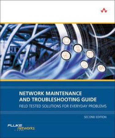 Network Maintenance and Troubleshooting Guide: Field Tested Solutions for Everyday Problems, 2nd Ed by Neal Allen