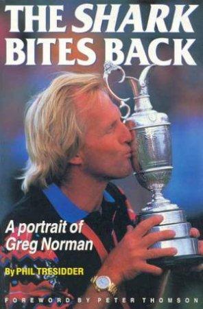 Greg Norman: The Shark Bites Back by Phil Tresidder