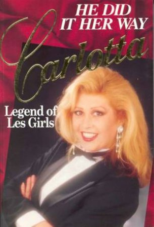 He Did It Her Way: Carlotta - Legend Of Les Girls by James Cockington