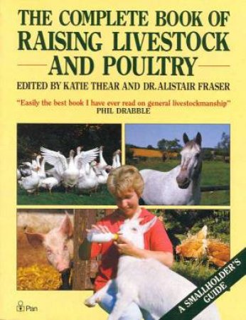 The Complete Book Of Raising Livestock And Poultry by Katie Thear & Dr Alistair Fraser