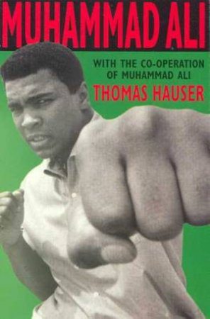 Muhammad Ali:  His Life And Times by Thomas Hauser