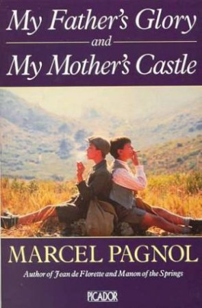 My Father's Glory & My Mother's Castle by Marcel Pagnol