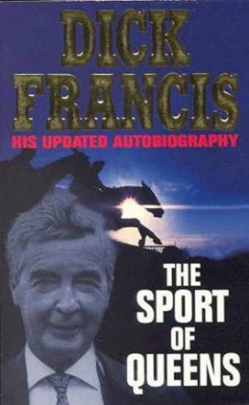 Dick Francis: The Sport Of Queens by Dick Francis