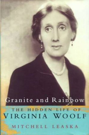 Virginia Woolf: Granite And Rainbow by Mitchell Leaska