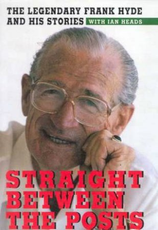 Straight Between The Posts by Frank Hyde & Ian Heads - 9780330356909 - QBD  Books