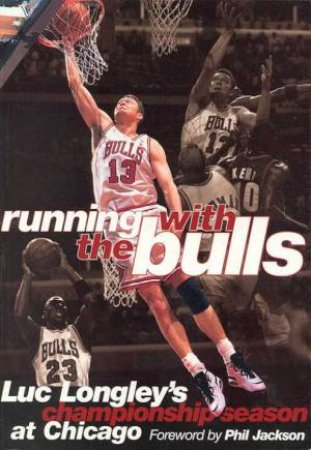 Running With The Bulls:  Luc Longley by Luc Longley
