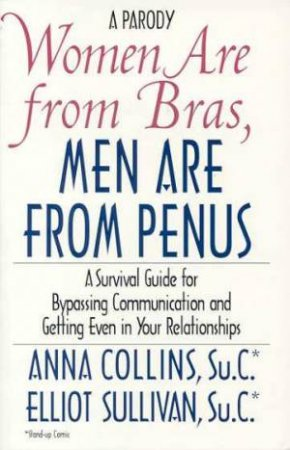 Women Are From Bras, Men Are From Penus by Anna Collins & Elliot Sullivan