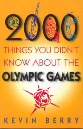 2000 Things About The Olympic Games by Kevin Berry