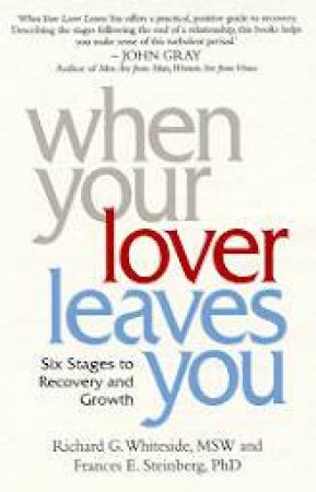 When Your Lover Leaves You by Richard G Whiteside & Frances E Steinberg