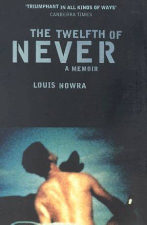 The Twelfth Of Never: A Memoir by Louis Nowra