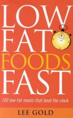 Low Fat Foods Fast by Lee Gold