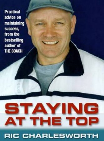 Staying At The Top by Ric Charlesworth