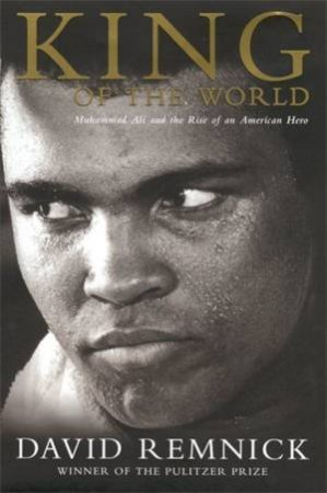 Cassius Clay: King Of The World by David Remnick