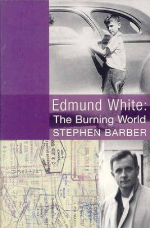 Edmund White: The Burning World by Stephen Barber