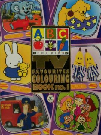 ABC For Kids: TV Favourites Colouring Book No. 1 by Various