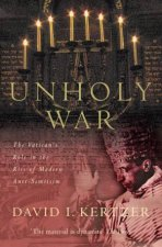 Unholy War The Vaticans Role In The Rise Of Modern AntiSemitism