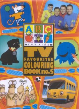 abc for kids tv favourites colouring book no 5 by various