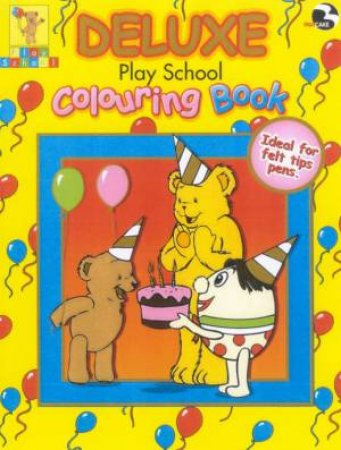 Play School: Deluxe Colouring Book by Various